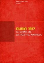 Rusia 1917 : la utopía de la hoz y el martillo