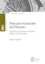 Principios generales del derecho : su función de garantía en el derecho público y privado chileno